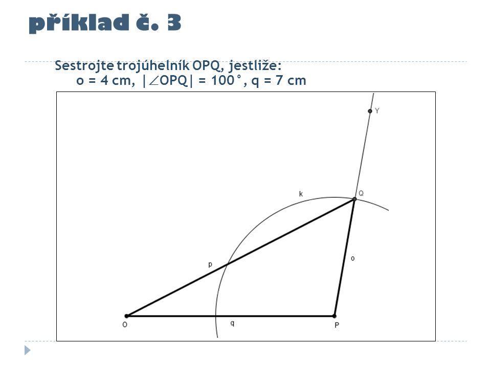 příklad č. 3 Sestrojte trojúhelník OPQ, jestliže:
