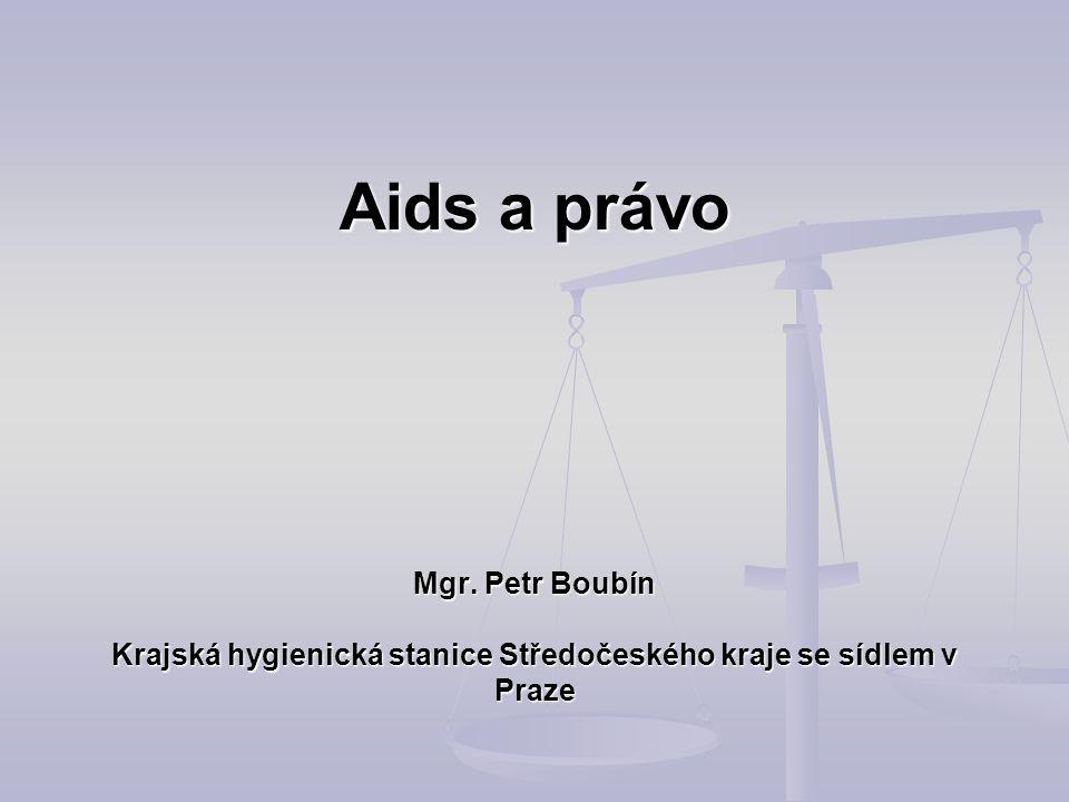Aids a právo Mgr. Petr Boubín Krajská hygienická stanice Středočeského kraje se sídlem v Praze