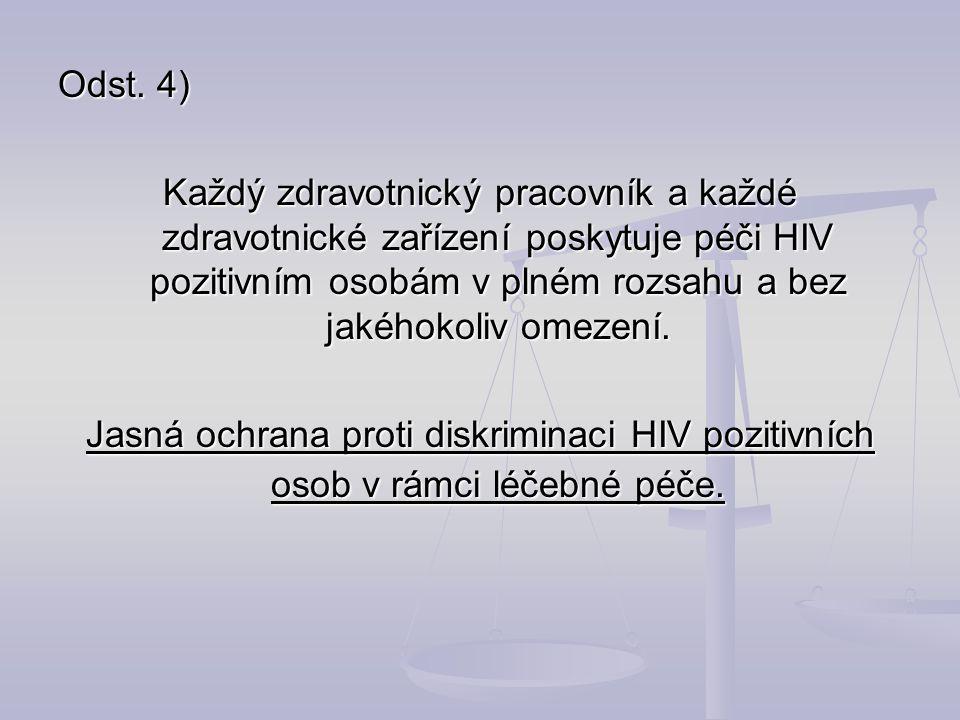 Odst. 4) Každý zdravotnický pracovník a každé zdravotnické zařízení poskytuje péči HIV pozitivním osobám v plném rozsahu a bez jakéhokoliv omezení.