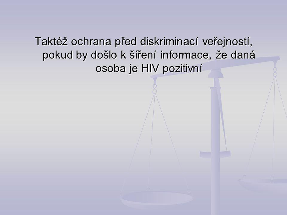 Taktéž ochrana před diskriminací veřejností, pokud by došlo k šíření informace, že daná osoba je HIV pozitivní