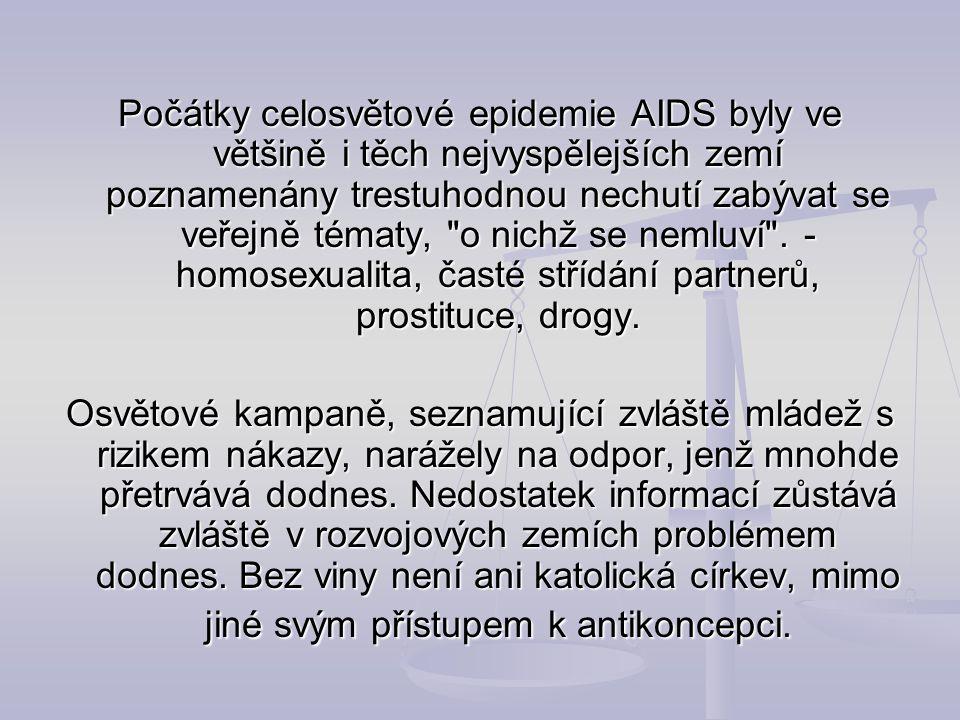 Počátky celosvětové epidemie AIDS byly ve většině i těch nejvyspělejších zemí poznamenány trestuhodnou nechutí zabývat se veřejně tématy, o nichž se nemluví . - homosexualita, časté střídání partnerů, prostituce, drogy.