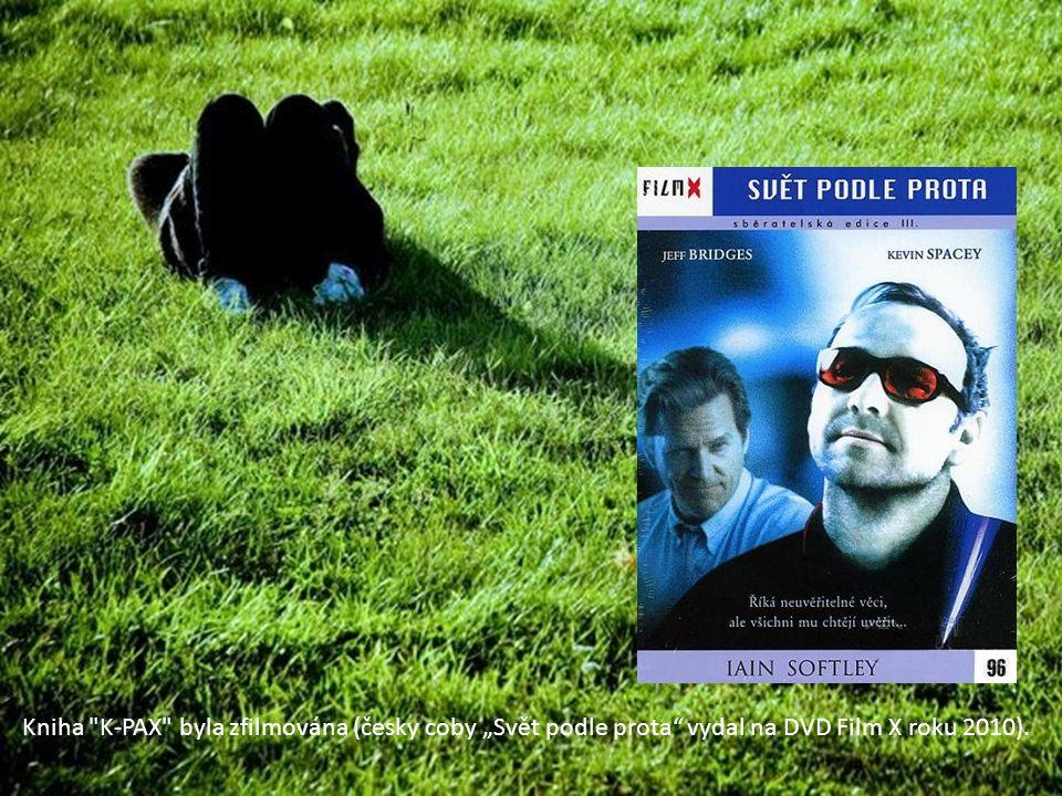 """Kniha K-PAX byla zfilmována (česky coby """"Svět podle prota vydal na DVD Film X roku 2010)."""