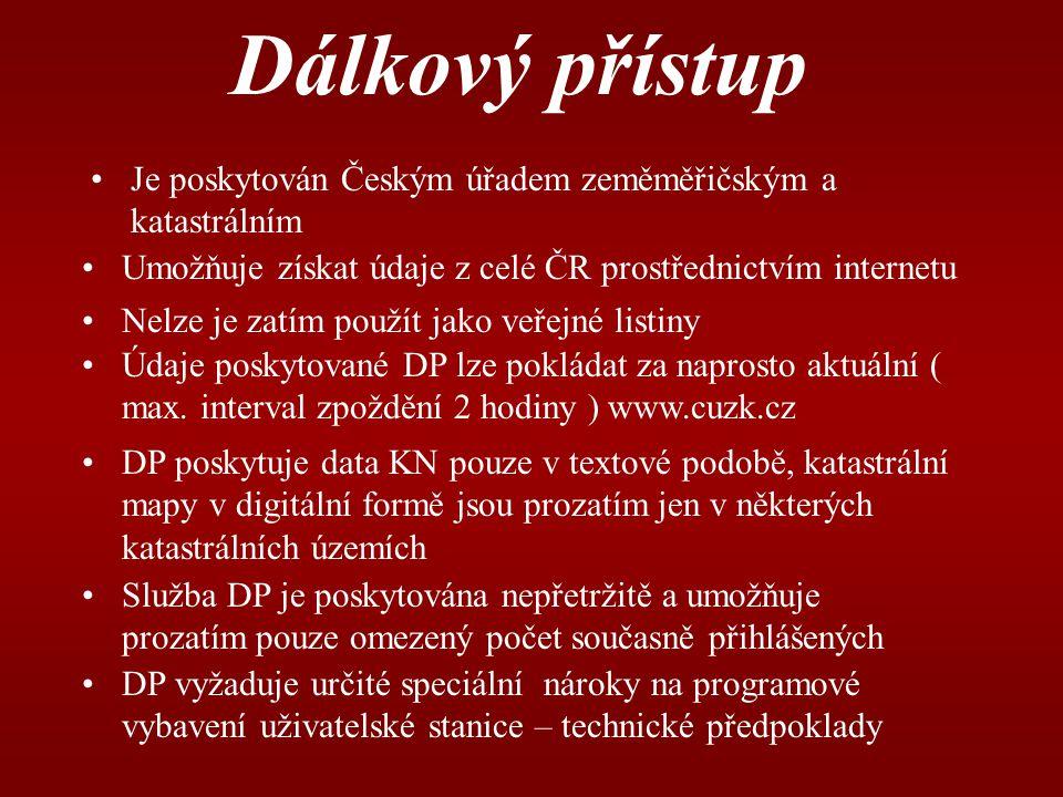 Dálkový přístup Je poskytován Českým úřadem zeměměřičským a katastrálním. Umožňuje získat údaje z celé ČR prostřednictvím internetu.