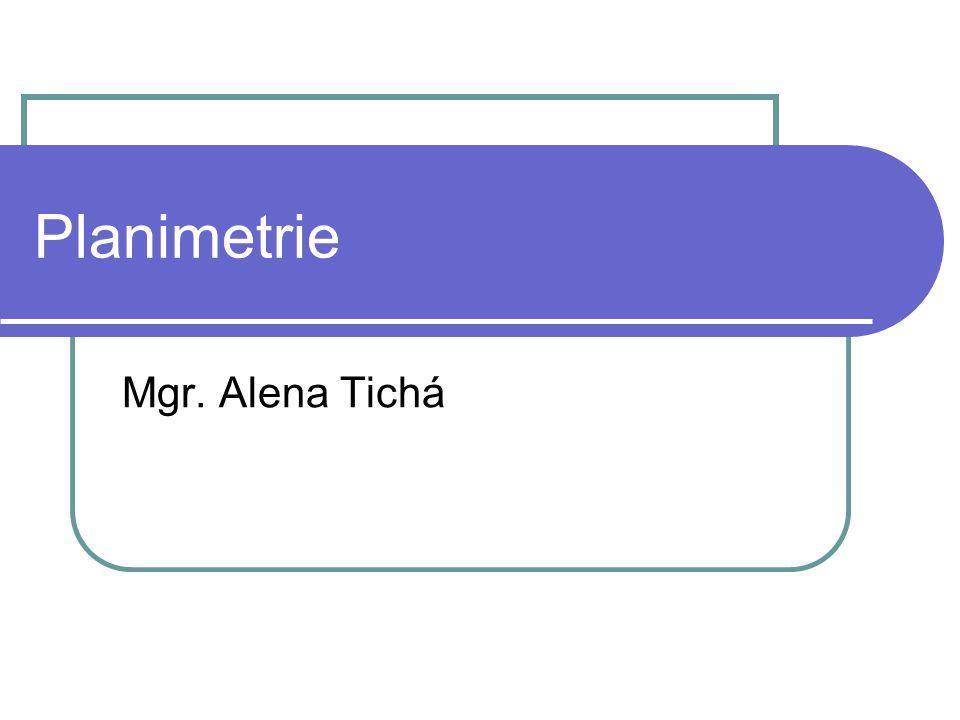 Planimetrie Mgr. Alena Tichá