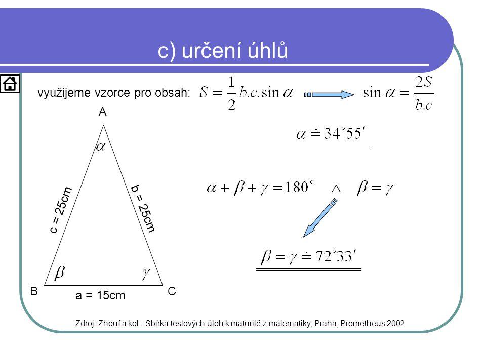c) určení úhlů využijeme vzorce pro obsah: a = 15cm b = 25cm c = 25cm