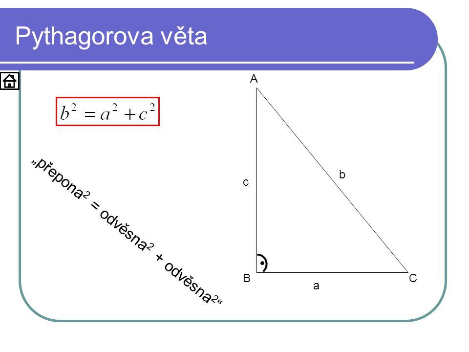 """Pythagorova věta a b c A B C """"přepona2 = odvěsna2 + odvěsna2"""