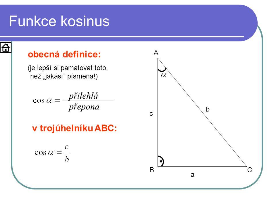 Funkce kosinus obecná definice: přilehlá přepona v trojúhelníku ABC:
