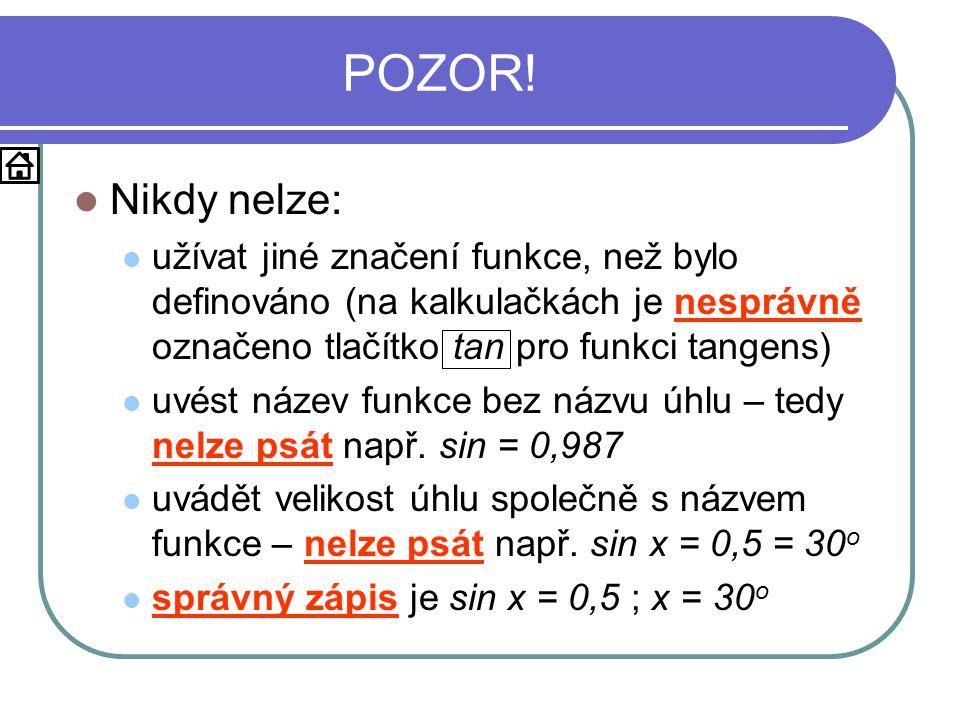 POZOR! Nikdy nelze: užívat jiné značení funkce, než bylo definováno (na kalkulačkách je nesprávně označeno tlačítko tan pro funkci tangens)