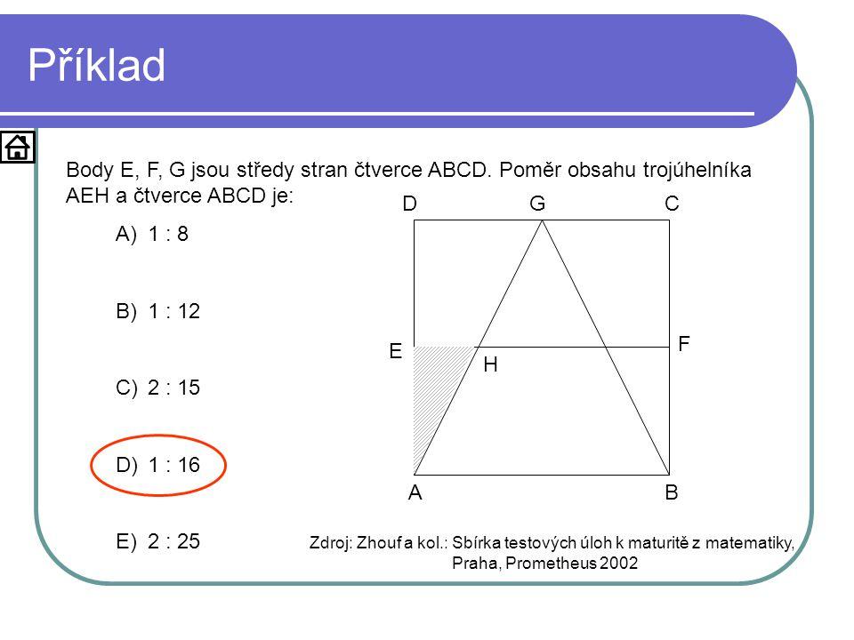 Příklad Body E, F, G jsou středy stran čtverce ABCD. Poměr obsahu trojúhelníka AEH a čtverce ABCD je: