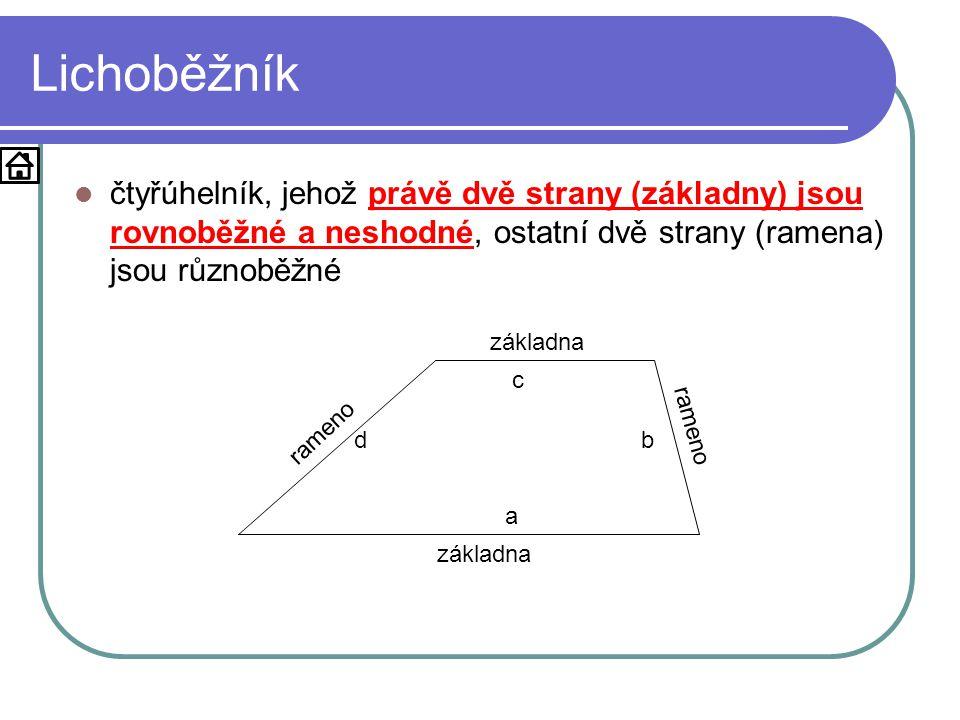 Lichoběžník čtyřúhelník, jehož právě dvě strany (základny) jsou rovnoběžné a neshodné, ostatní dvě strany (ramena) jsou různoběžné.