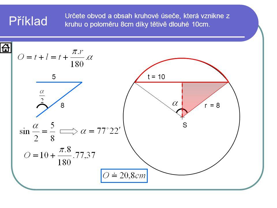 Příklad Určete obvod a obsah kruhové úseče, která vznikne z kruhu o poloměru 8cm díky tětivě dlouhé 10cm.