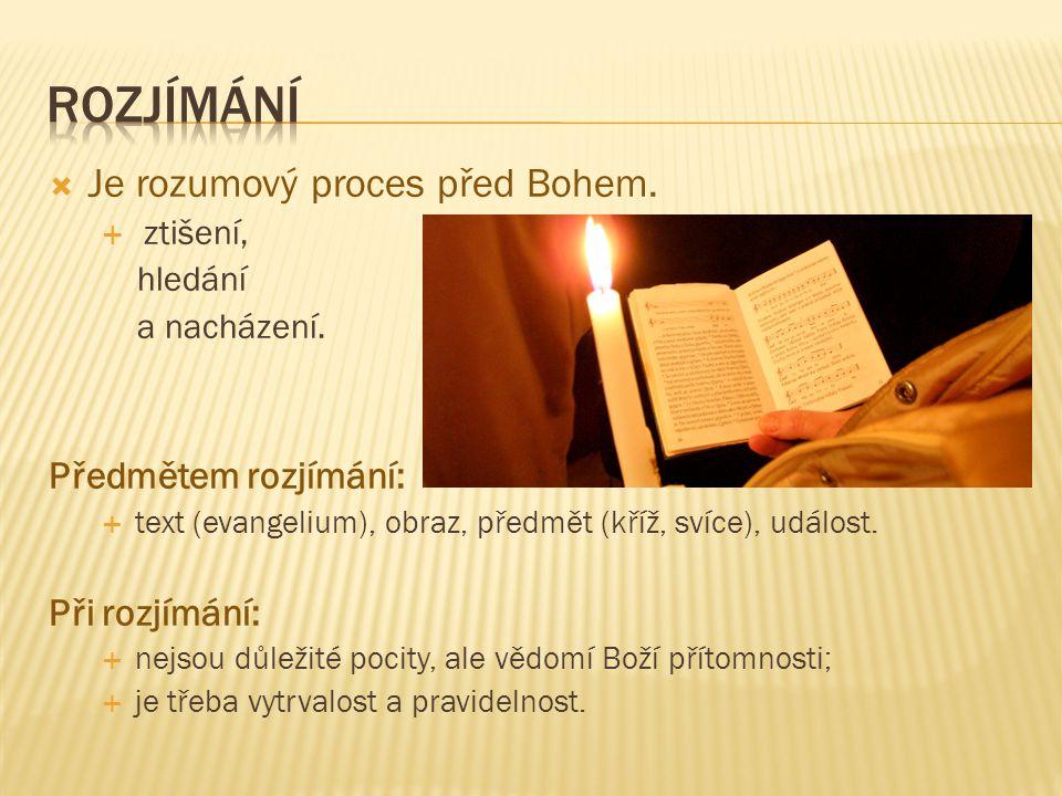 Rozjímání Je rozumový proces před Bohem. Předmětem rozjímání: