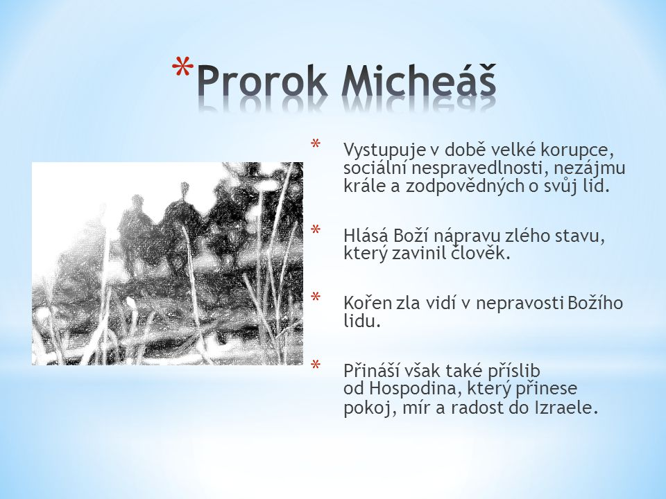 Prorok Micheáš Vystupuje v době velké korupce, sociální nespravedlnosti, nezájmu krále a zodpovědných o svůj lid.