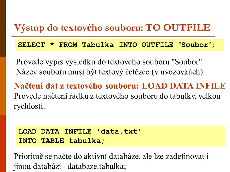 Výstup do textového souboru: TO OUTFILE