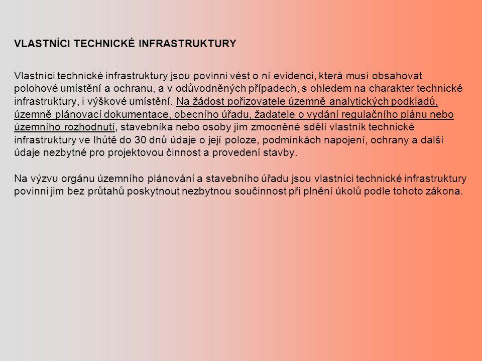 VLASTNÍCI TECHNICKÉ INFRASTRUKTURY Vlastníci technické infrastruktury jsou povinni vést o ní evidenci, která musí obsahovat polohové umístění a ochranu, a v odůvodněných případech, s ohledem na charakter technické infrastruktury, i výškové umístění.