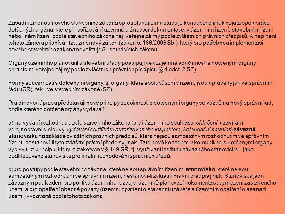 Zásadní změnou nového stavebního zákona oproti stávajícímu stavu je koncepčně jinak pojatá spolupráce dotčených orgánů, které při pořizování územně plánovací dokumentace, v územním řízení, stavebním řízení nebo jiném řízení podle stavebního zákona hájí veřejné zájmy podle zvláštních právních předpisů. K naplnění tohoto záměru přispívá i tzv. změnový zákon (zákon č. 186/2006 Sb.), který pro potřebnou implementaci nového stavebního zákona novelizuje 51 souvisících zákonů.