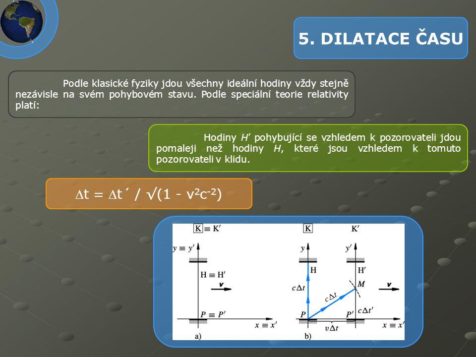5. DILATACE ČASU t = t´ / √(1 - v2c-2)