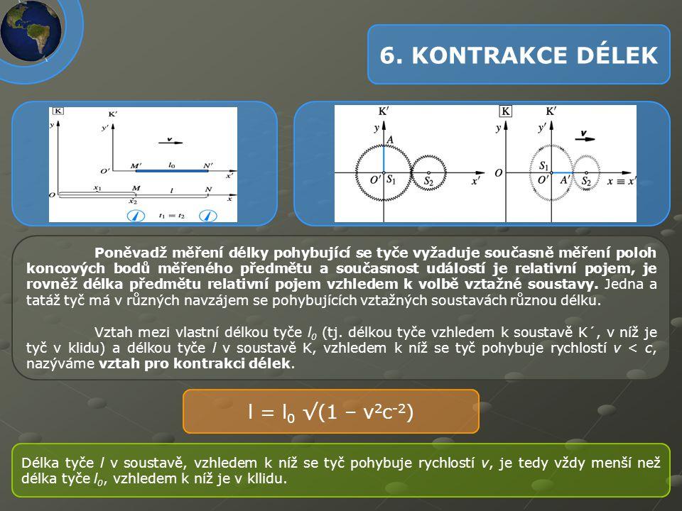 6. KONTRAKCE DÉLEK l = l0 √(1 – v2c-2)