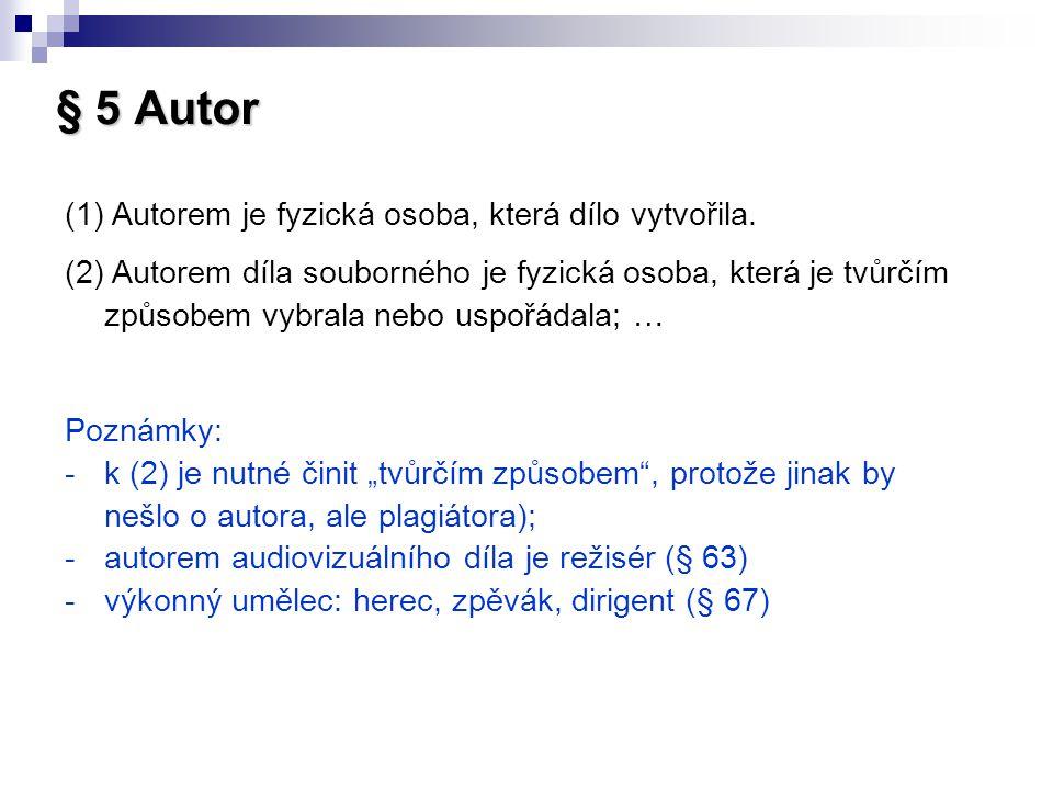 § 5 Autor Autorem je fyzická osoba, která dílo vytvořila.