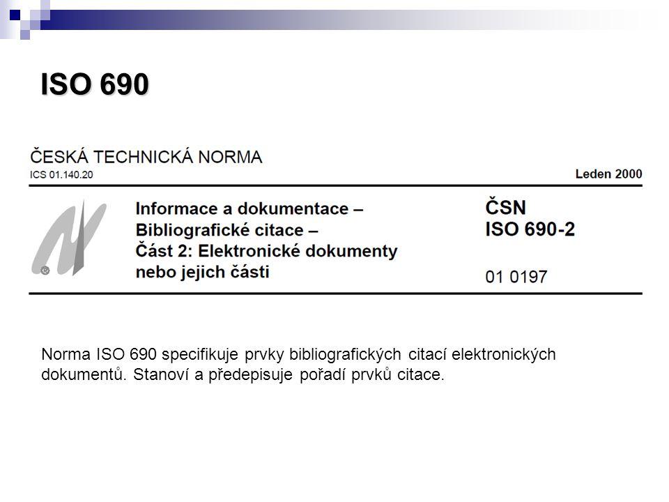 ISO 690 Norma ISO 690 specifikuje prvky bibliografických citací elektronických dokumentů.