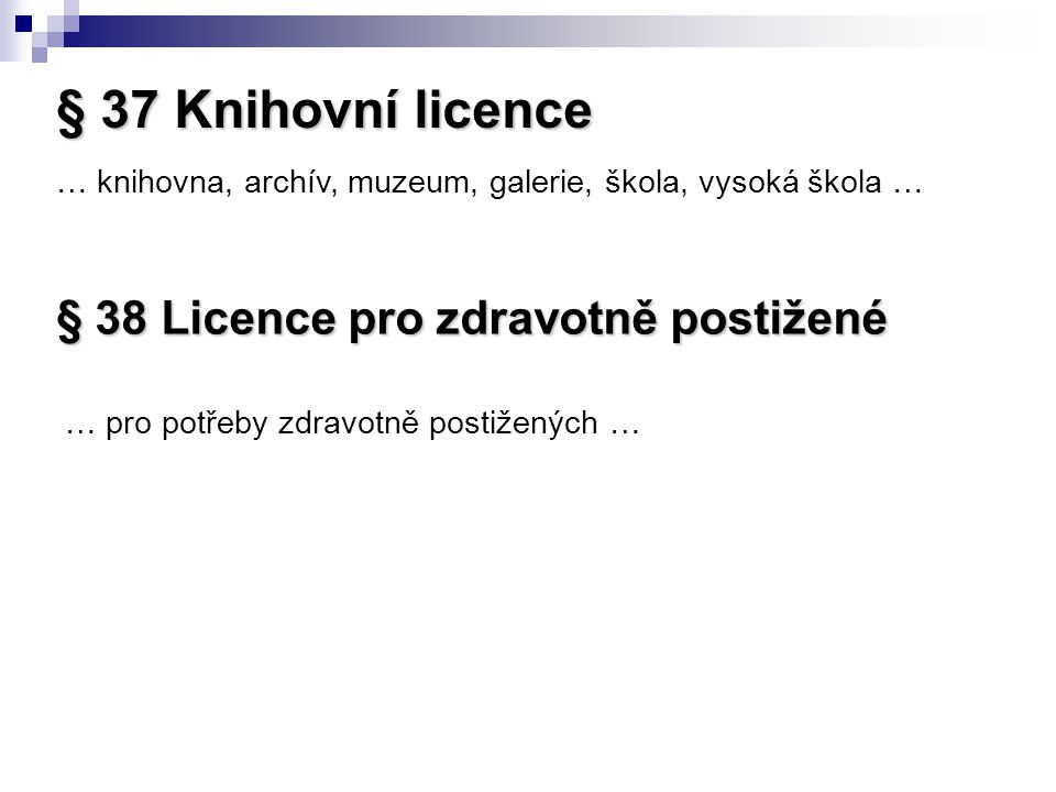 § 37 Knihovní licence § 38 Licence pro zdravotně postižené