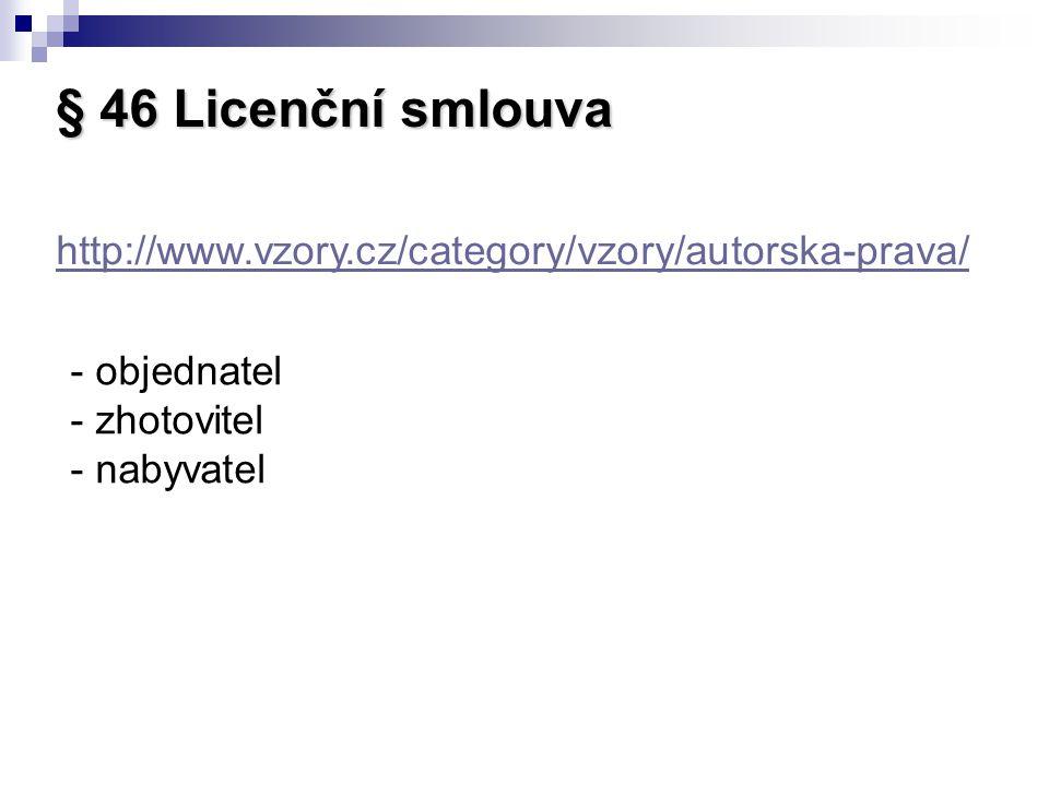 § 46 Licenční smlouva http://www.vzory.cz/category/vzory/autorska-prava/ objednatel.