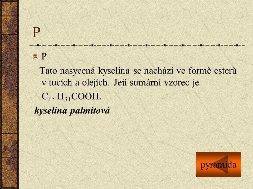 P P. Tato nasycená kyselina se nachází ve formě esterů v tucích a olejích. Její sumární vzorec je.