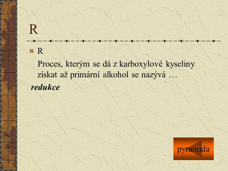 R R. Proces, kterým se dá z karboxylové kyseliny získat až primární alkohol se nazývá … redukce.