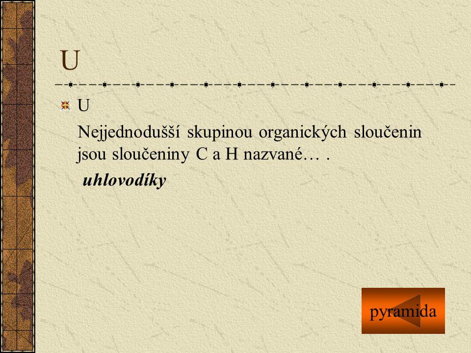 U U. Nejjednodušší skupinou organických sloučenin jsou sloučeniny C a H nazvané… .