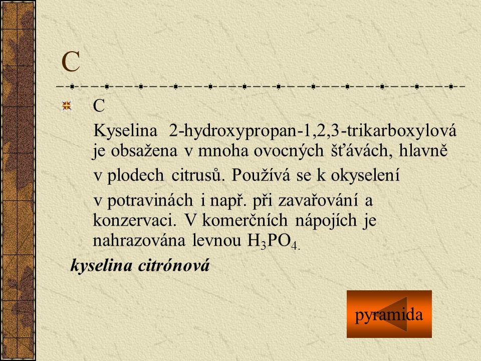 C C. Kyselina 2-hydroxypropan-1,2,3-trikarboxylová je obsažena v mnoha ovocných šťávách, hlavně. v plodech citrusů. Používá se k okyselení.