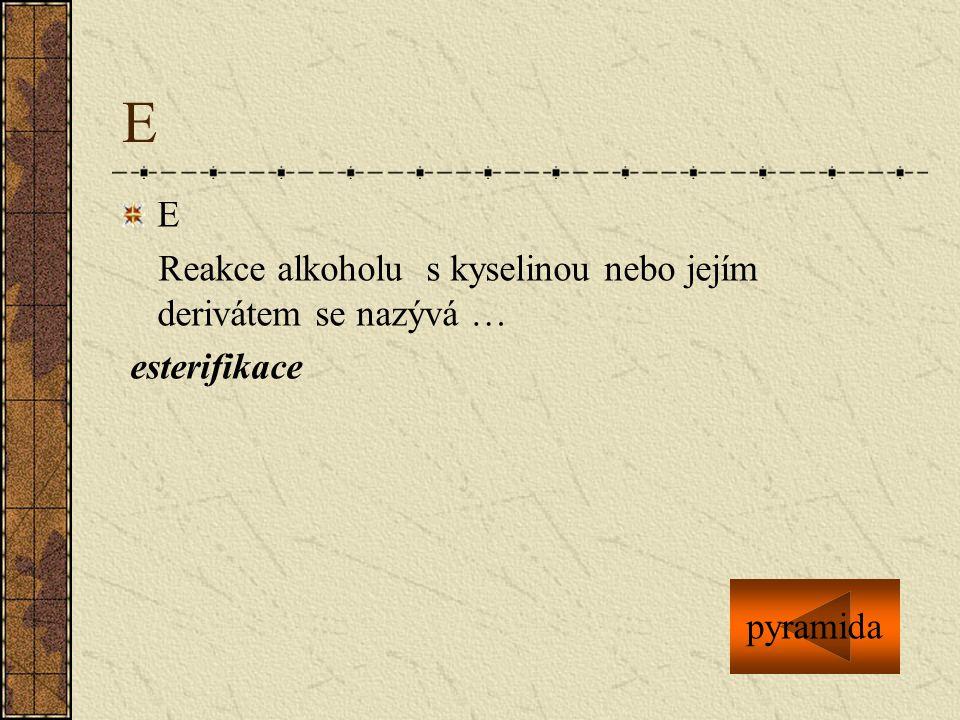 E E Reakce alkoholu s kyselinou nebo jejím derivátem se nazývá …