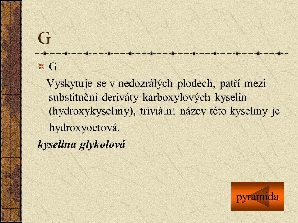 G G. Vyskytuje se v nedozrálých plodech, patří mezi substituční deriváty karboxylových kyselin (hydroxykyseliny), triviální název této kyseliny je.