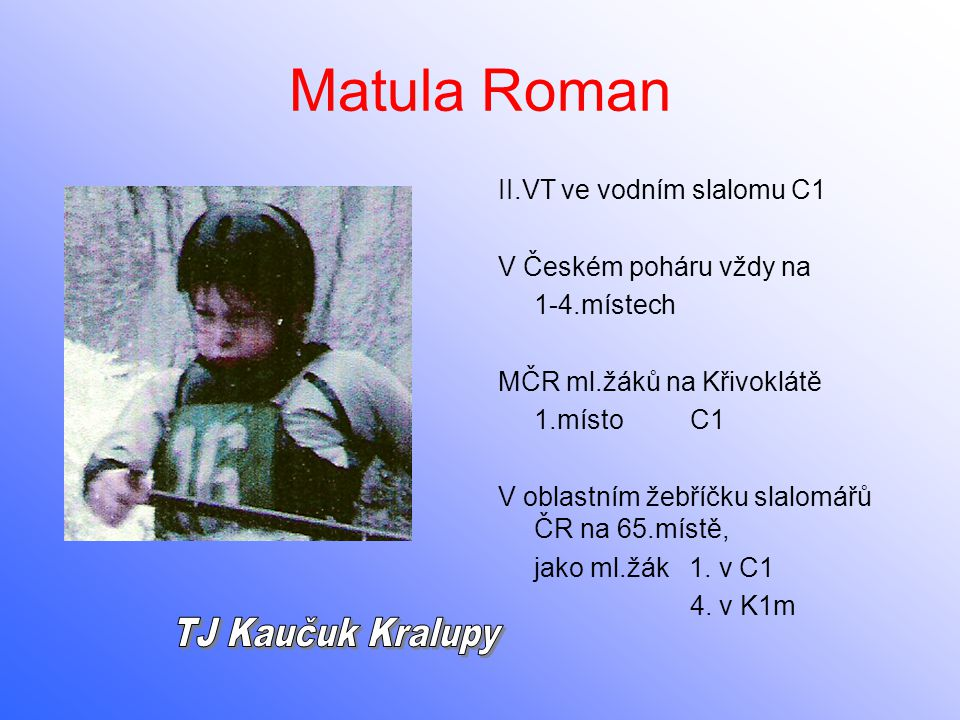 Matula Roman TJ Kaučuk Kralupy II.VT ve vodním slalomu C1