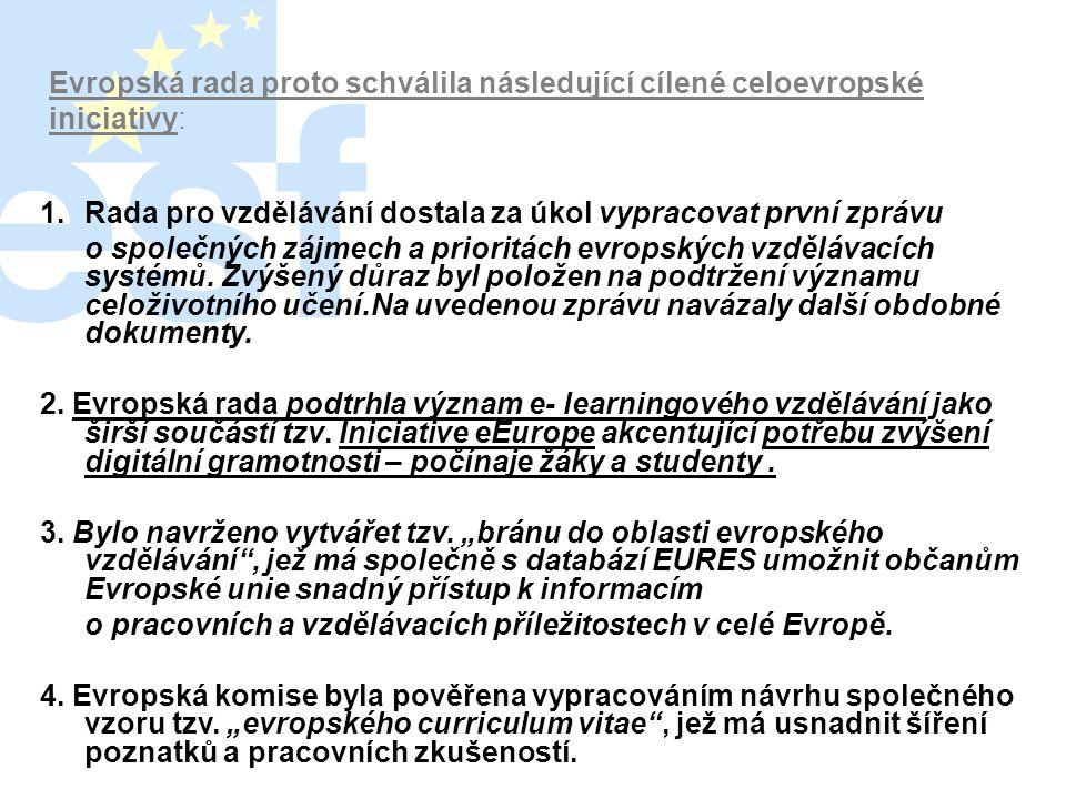 Evropská rada proto schválila následující cílené celoevropské iniciativy: