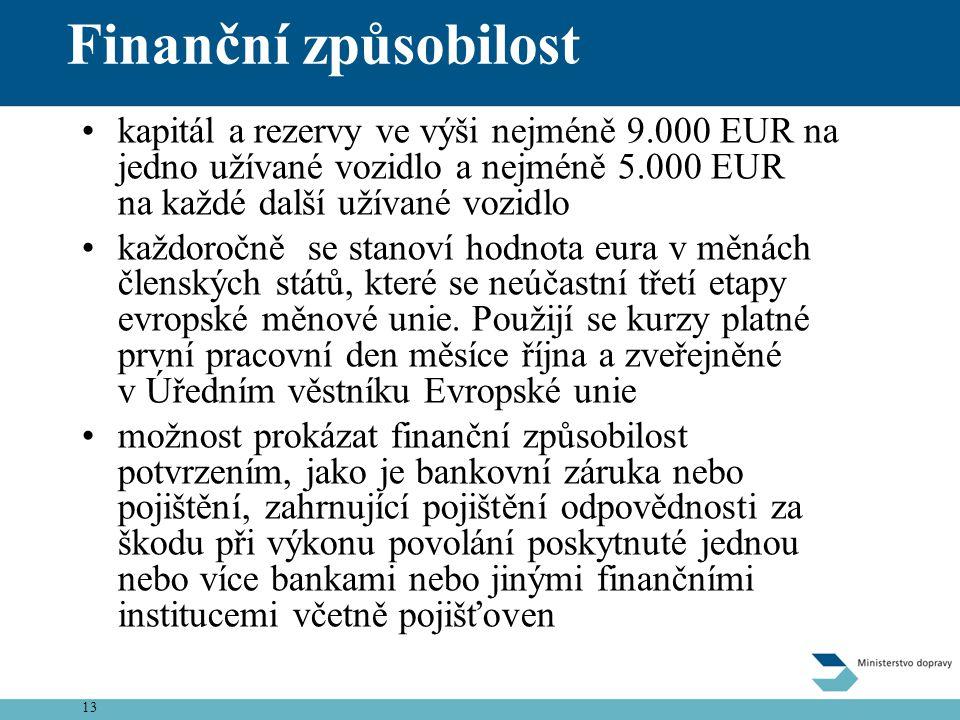 Finanční způsobilost kapitál a rezervy ve výši nejméně 9.000 EUR na jedno užívané vozidlo a nejméně 5.000 EUR na každé další užívané vozidlo.