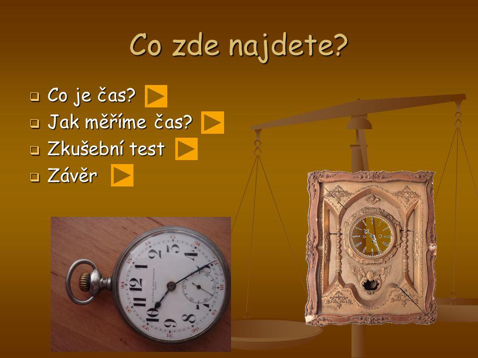 Co zde najdete Co je čas Jak měříme čas Zkušební test Závěr