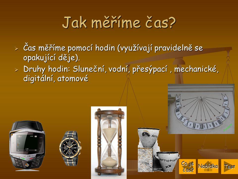 Jak měříme čas Čas měříme pomocí hodin (využívají pravidelně se opakující děje).
