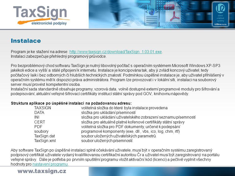 Instalace Program je ke stažení na adrese: http://www.taxsign.cz/download/TaxSign_1.03.01.exe. Instalaci zabezpečuje přehledný programový průvodce.