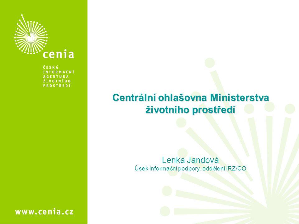 Centrální ohlašovna Ministerstva životního prostředí Lenka Jandová Úsek informační podpory, oddělení IRZ/CO