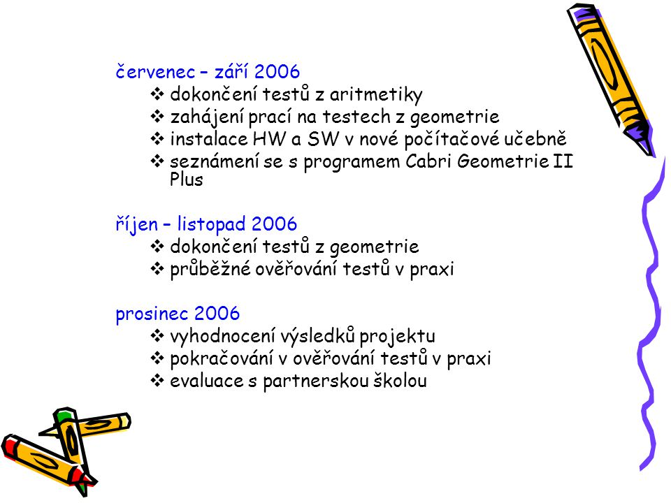 červenec – září 2006 dokončení testů z aritmetiky. zahájení prací na testech z geometrie. instalace HW a SW v nové počítačové učebně.