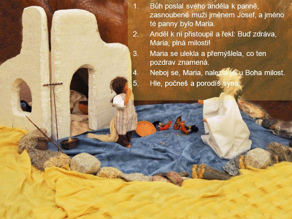 Bůh poslal svého anděla k panně, zasnoubené muži jménem Josef, a jméno té panny bylo Maria.