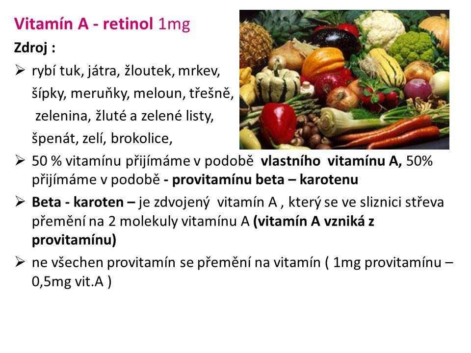 Vitamín A - retinol 1mg Zdroj : rybí tuk, játra, žloutek, mrkev,