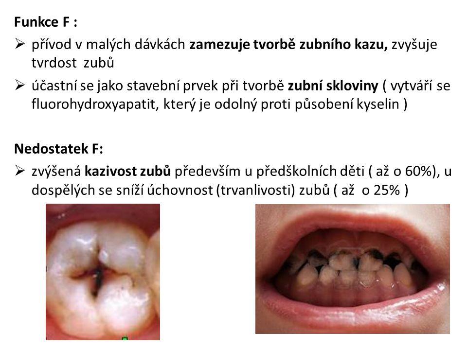 Funkce F : přívod v malých dávkách zamezuje tvorbě zubního kazu, zvyšuje tvrdost zubů.