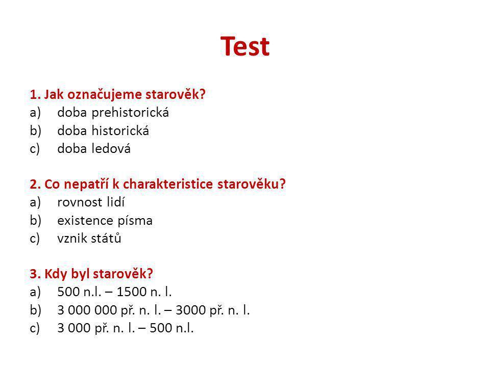Test 1. Jak označujeme starověk doba prehistorická doba historická