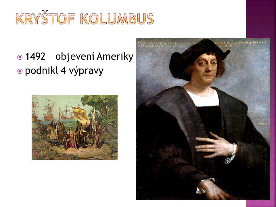 Kryštof Kolumbus 1492 – objevení Ameriky podnikl 4 výpravy