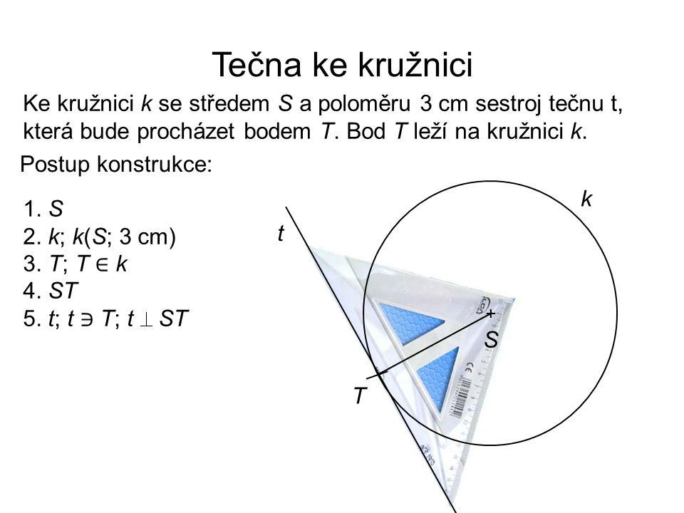Tečna ke kružnici Ke kružnici k se středem S a poloměru 3 cm sestroj tečnu t, která bude procházet bodem T. Bod T leží na kružnici k.