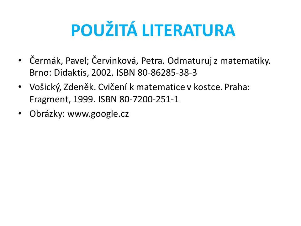 POUŽITÁ LITERATURA Čermák, Pavel; Červinková, Petra. Odmaturuj z matematiky. Brno: Didaktis, 2002. ISBN 80-86285-38-3.