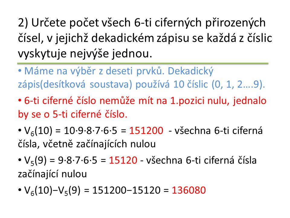 2) Určete počet všech 6-ti ciferných přirozených čísel, v jejichž dekadickém zápisu se každá z číslic vyskytuje nejvýše jednou.