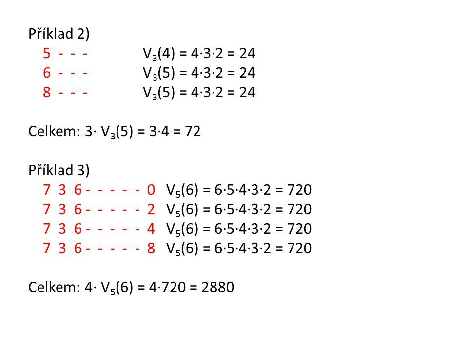 Příklad 2) 5 - - - V3(4) = 4·3·2 = 24. 6 - - - V3(5) = 4·3·2 = 24.