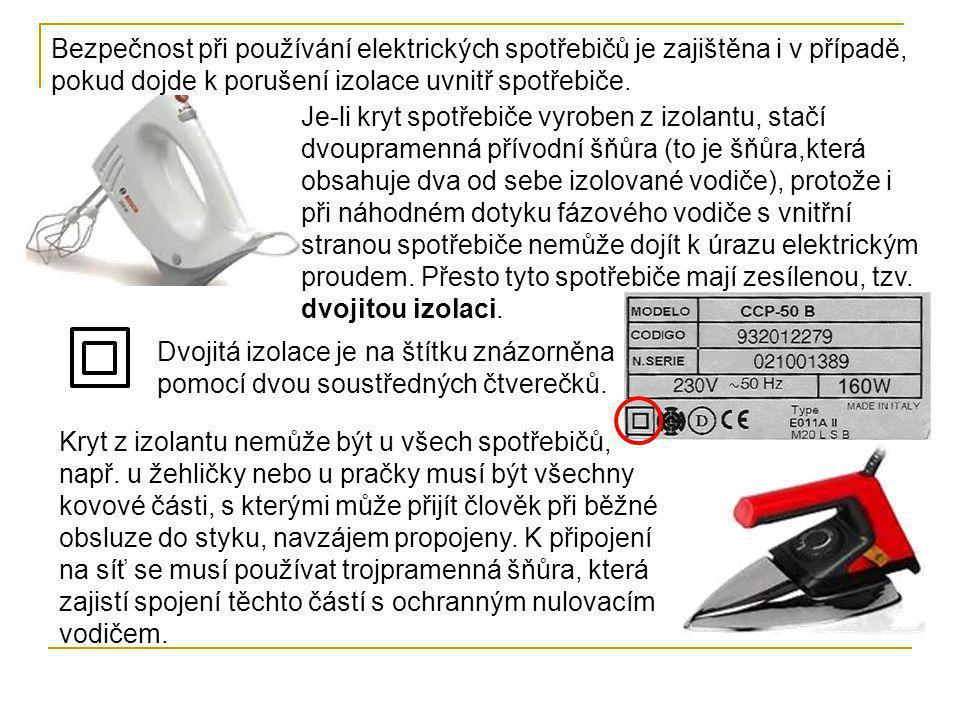 Bezpečnost při používání elektrických spotřebičů je zajištěna i v případě, pokud dojde k porušení izolace uvnitř spotřebiče.